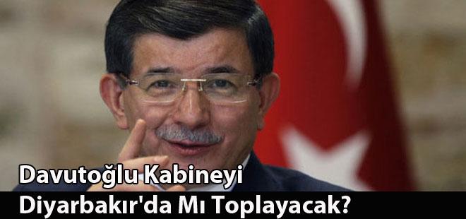 Davutoğlu Kabineyi Diyarbakır'da Mı Toplayacak?