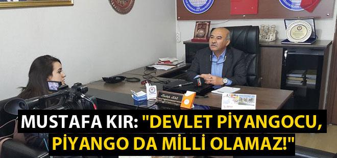 Mustafa Kır: Devlet Piyangocu, Piyango Da Milli Olamaz!