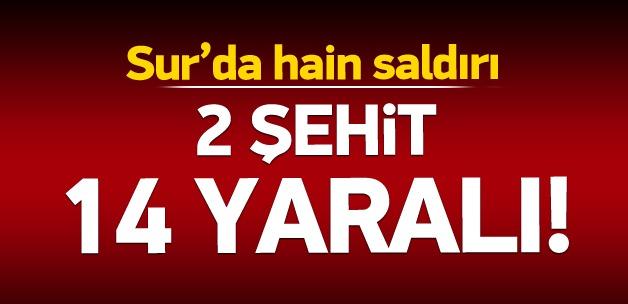 Sur'da hain saldırı: 2 şehit, 14 yaralı!