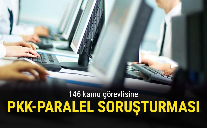 146 kamu görevlisine PKK-Paralel soruşturması