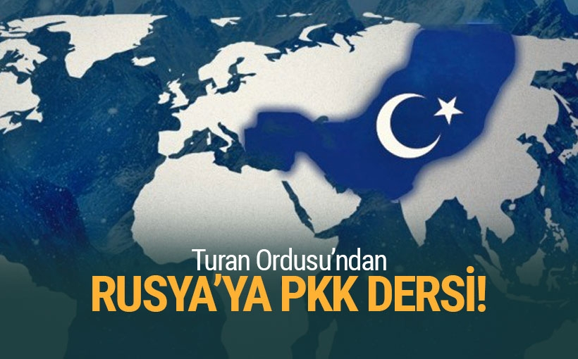 Turan Ordusu'ndan Rusya'ya 'PKK' dersi