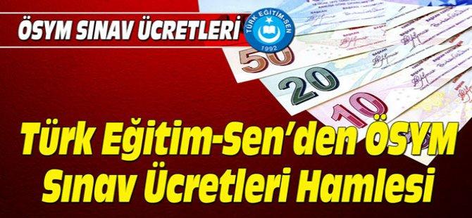 Türk Eğitim-Sen'den ÖSYM Sınav Ücretleri Hamlesi