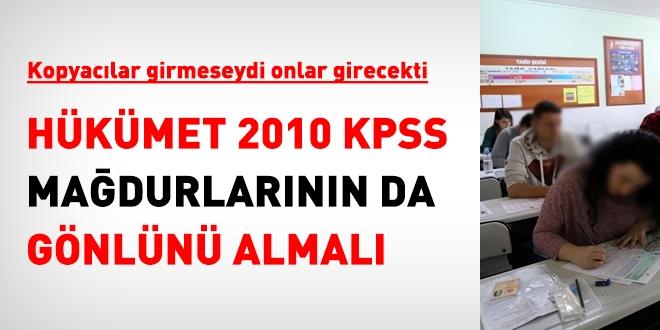 2010 KPSS mağdurlarının gönlü alınmalı