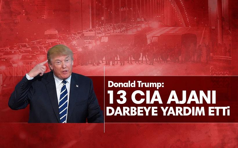Trump: 13 CIA ajanı darbeye yardım etti