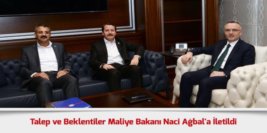 Talep ve Beklentiler Maliye Bakanı Naci Ağbal'a İletildi