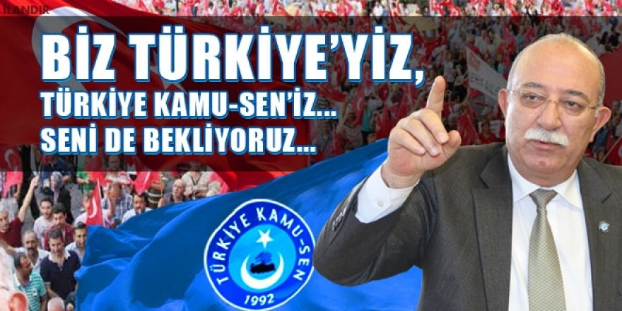 Koncuk: Biz Türkiye`yiz, Türkiye Kamu Sen`iz. Seni De Bekliyoruz