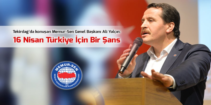 Ali Yalçın: 16 Nisan Türkiye İçin Bir Şans