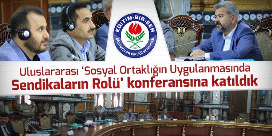 Eğitim-Bir-Sen, Uluslararası 'Sosyal Ortaklığın Uygulanmasında Sendikaların Rolü' Konferansına Katıldı