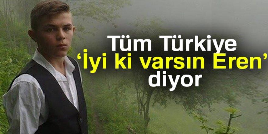 Tüm Türkiye #iyikivarsınEren diyor