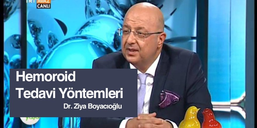 Hemoroid Tedavi Yöntemleri - Dr. Ziya Boyacıoğlu