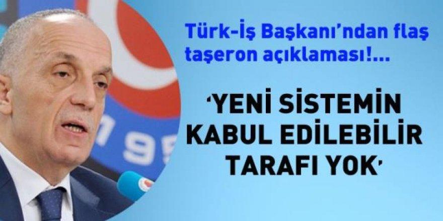 Türk-İş Başkanı'dan flaş taşeron açıklaması; Kabul edilebilir tarafı yok