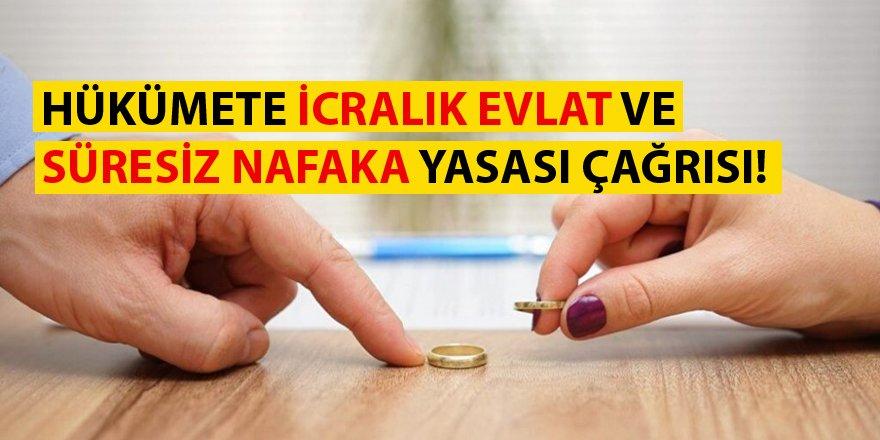 Hükümete İcralık Evlat Ve Süresiz Nafaka Yasası Çağrısı!