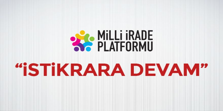 """Milli İrade Platformu'ndan """"İSTİKRAR"""" Vurgusu ve """"DEVAM"""" Kararı"""