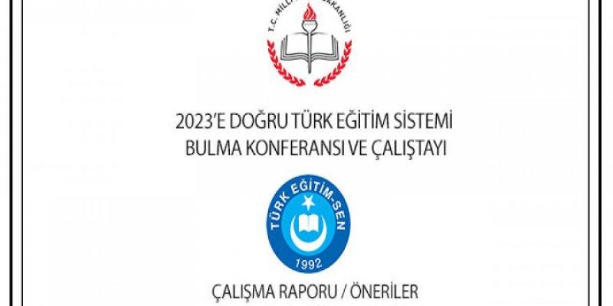 Türk Eğitim-Sen 2023'e Doğru Türk Eğitim Sistemini Bulma Çalışma Raporu