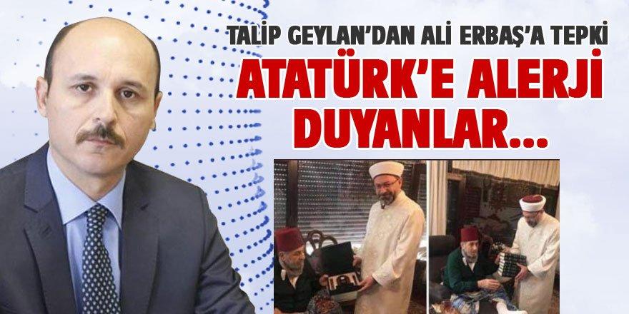 Talip Geylan'dan Atatürk'e Alerji Duyanlara Tepki!