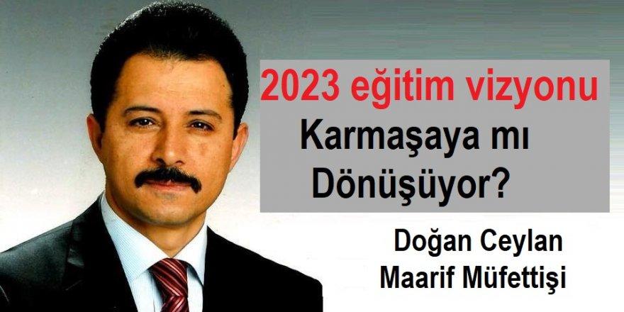 2023 Eğitim Vizyonu Karmaşaya Mı Dönüşüyor