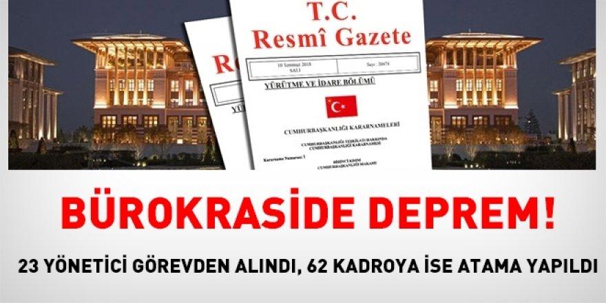 Bürokraside deprem: 23 yönetici görevden alındı, 62 kadroya ise atama yapıldı