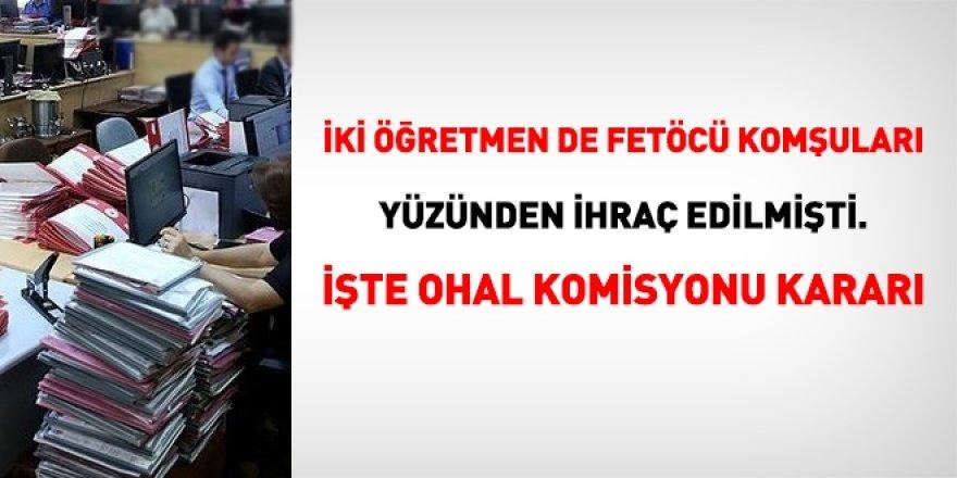 İki öğretmen de FETÖ'cü komşuları yüzünden ihraç edilmişti. İşta Ohal Komisyon kararı