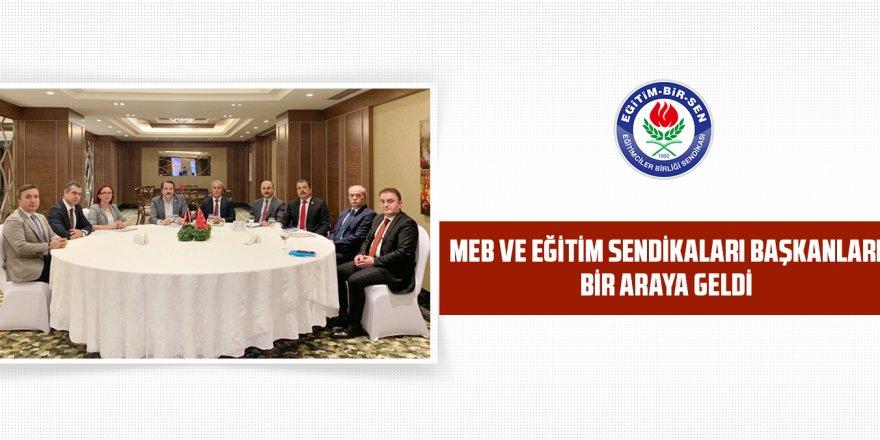MEB ve eğitim sendikaları başkanları bir araya geldi