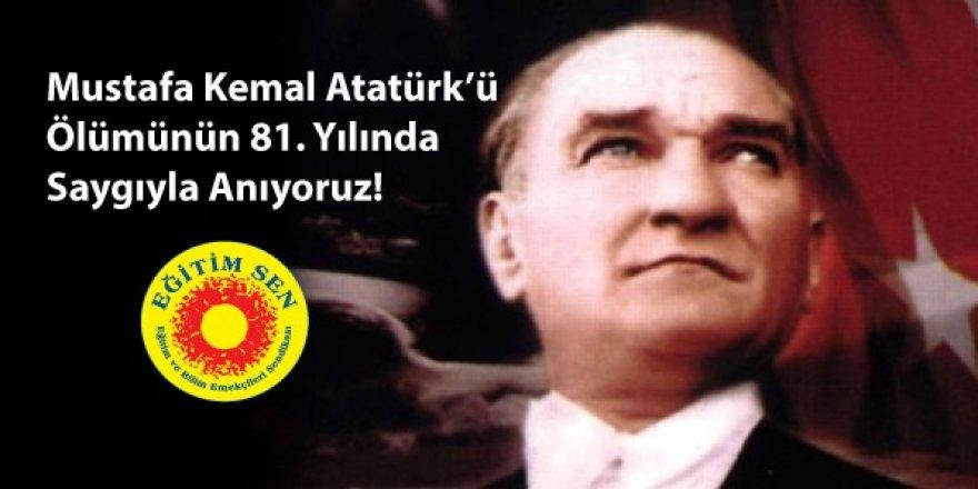 Mustafa Kemal Atatürk'ü Ölümünün 81. Yılında Saygıyla Anıyoruz!