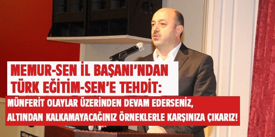 Memur-Sen İl Başkanı'ndan Türk Eğitim-Sen'e Tehdit: Altından Kalkamayacağınız...
