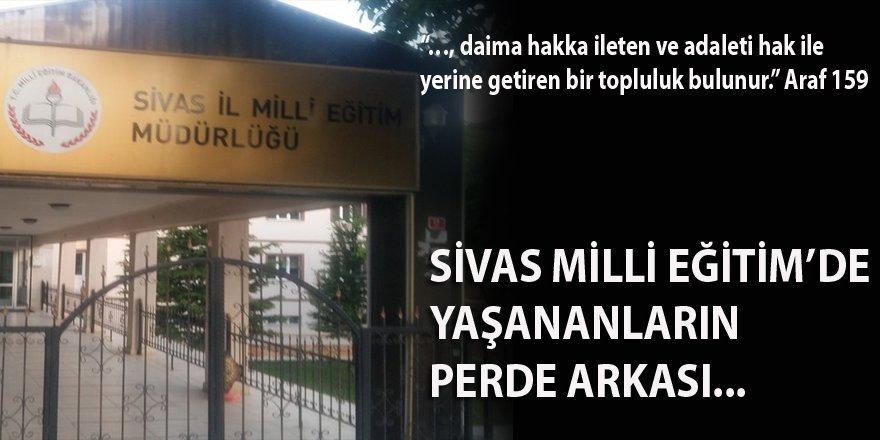 Sivas Milli Eğitim'de Yaşananların Perde Arkası!