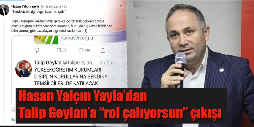 """Hasan Yalçın Yayla'dan Talip Geylan'a """"rol çalıyorsun"""" çıkışı"""