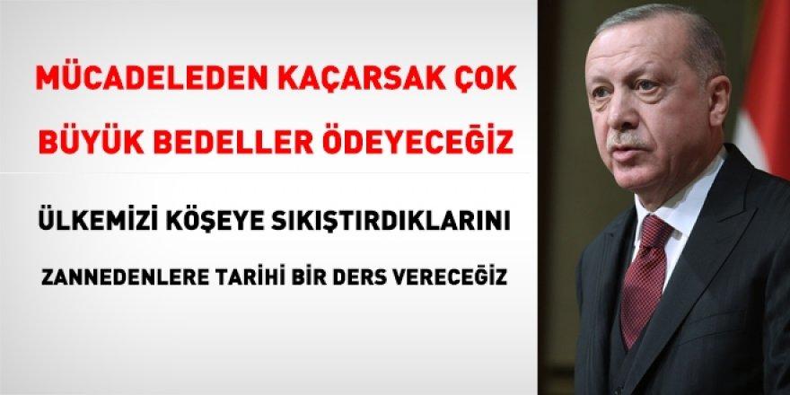 Erdoğan: Onlara tarihi bir ders vereceğiz