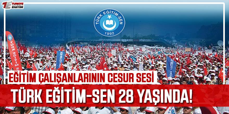 Eğitim çalışanlarının cesur sesi Türk Eğitim-Sen 28 Yaşında!