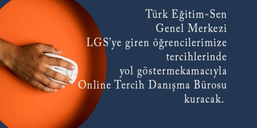 Türk Eğitim-Sen'den LGS öğrencilerine 'Online Tercih Danışma Bürosu'