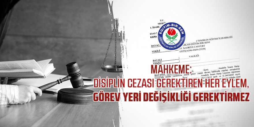 Mahkeme: Disiplin cezası gerektiren her eylem, görev yeri değişikliği gerektirmez