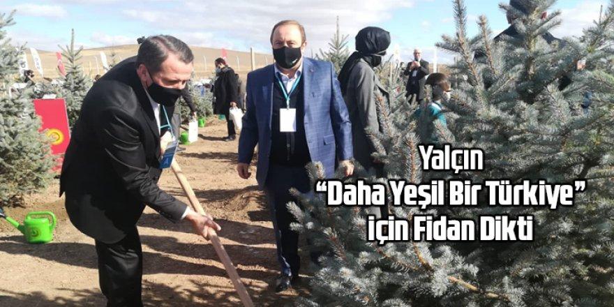 """Yalçın """"Daha Yeşil Bir Türkiye"""" için Fidan Dikti"""