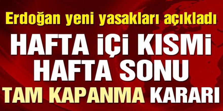 Erdoğan açıkladı: Hafta içi kısmi ve Hafta sonları tam kapatma kararı!