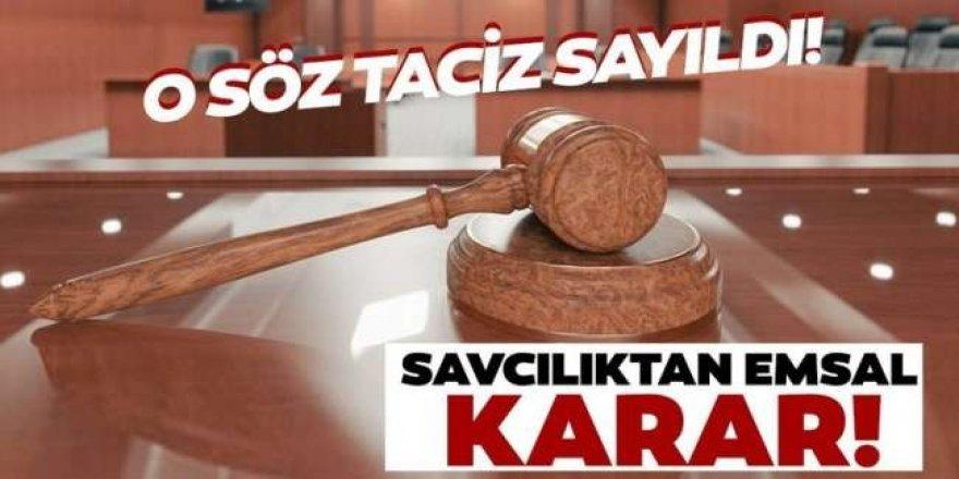 Savcılıktan emsal dava: 'Güzele bakmak sevaptır' sözü taciz sayıldı!