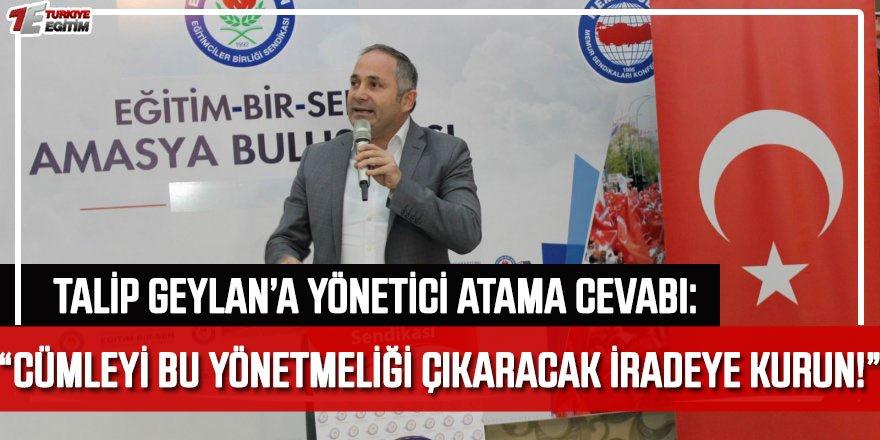 Talip Geylan'a Yönetici Atama Cevabı: Sendikacılık yapacaksanız cümleyi bu yönetmeliği çıkaracak iradeye kurun!