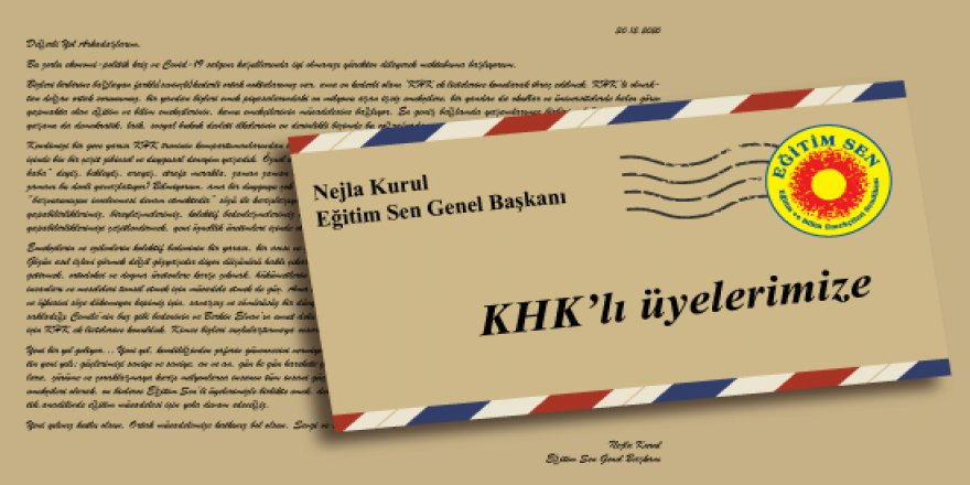 KHK'lı Genel Başkan'dan Eğitim-Sen'li KHK'lılara Mektup