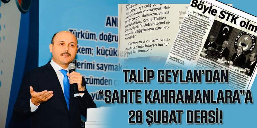 """Talip Geylan'dan """"Sahte Kahramanlar""""a 28 Şubat Dersi!"""