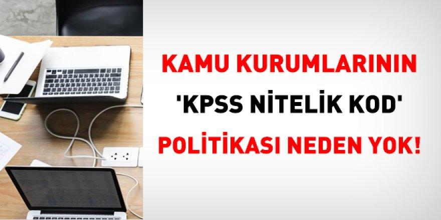 Kurumların 'KPSS Nitelik Kodu' politikası neden yok!