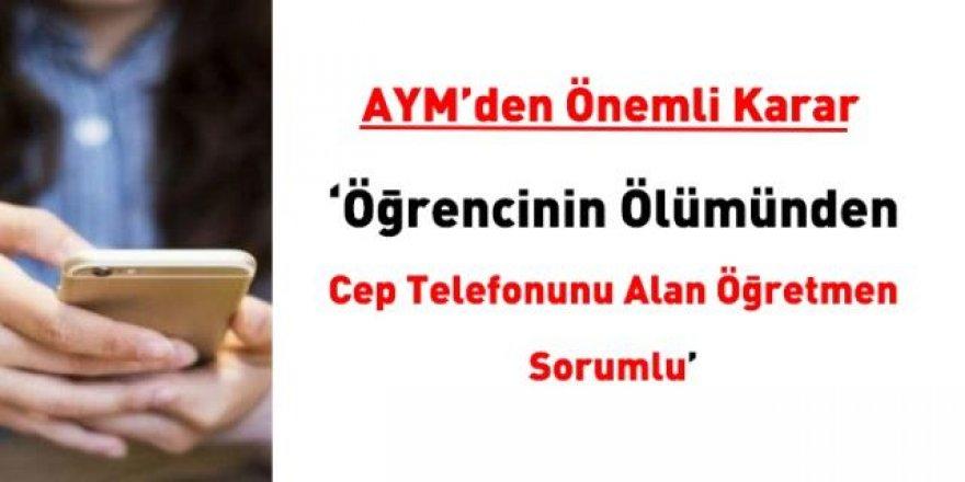 AYM: Öğrencinin ölümünden, cep telefonunu alan öğretmenler sorumlu