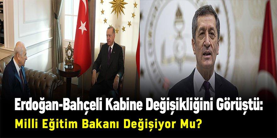 Erdoğan-Bahçeli Kabine Değişikliğini Görüştü: Milli Eğitim Bakanı Değişiyor Mu?