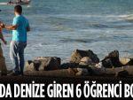 Hatay'da denize giren 6 öğrenci boğuldu