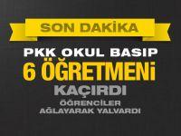 PKK okul bastı 6 öğretmeni kaçırdı
