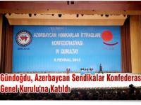 Gündoğdu, Azerbaycan Sendikalar Konfederasyonu'nun Genel Kurulu'na Katıldı
