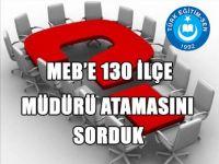MEB'E 130 İlçe Müdürü Atamasını Sorduk