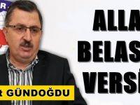 Ahmet Gündoğdu: Allah Belasını Versin