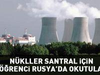 Nükleer Santral için 100 öğrenci Rusya'da okutulacak