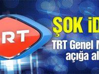 TRT Genel Müdürü görevden alındı mı?