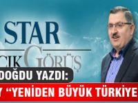 """Her Şey """"Yeniden Büyük Türkiye"""" İçin"""