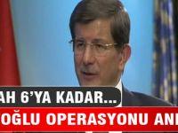Davutoğlu operasyonu anlattı!