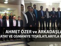 Ahmet Özer, Hatay ve Osmaniye Teşkilatlarıyla Buluştu